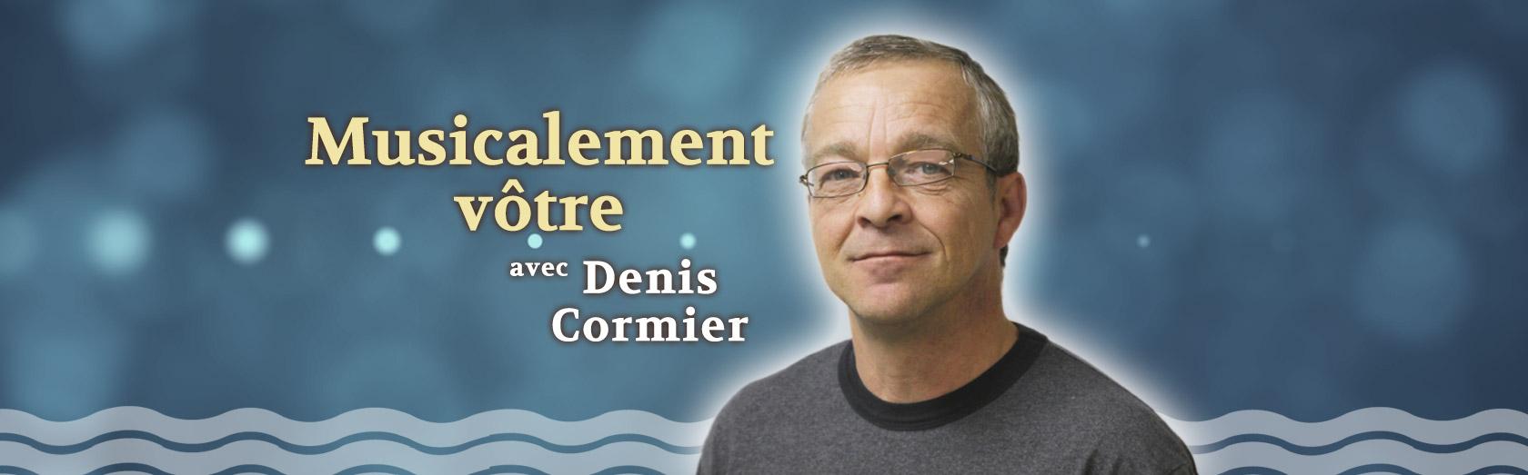 Musicalement vötre avec Denis Cormier